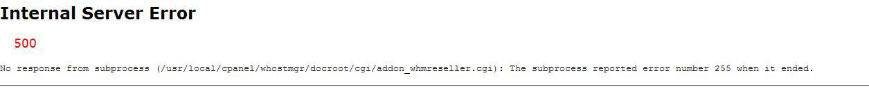 fix error No response from subprocess (/usr/local/cpanel/whostmgr/docroot/cgi/addon_whmreseller.cgi): The subprocess reported error number 255 when it ended.